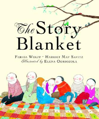 The Story Blanket By Wolff, Ferida/ Savitz, Harriet May/ Odriozola, Elena (ILT)
